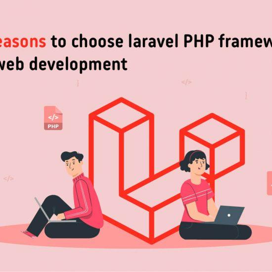 11 Reasons to choose Laravel the PHP framework for Web Development