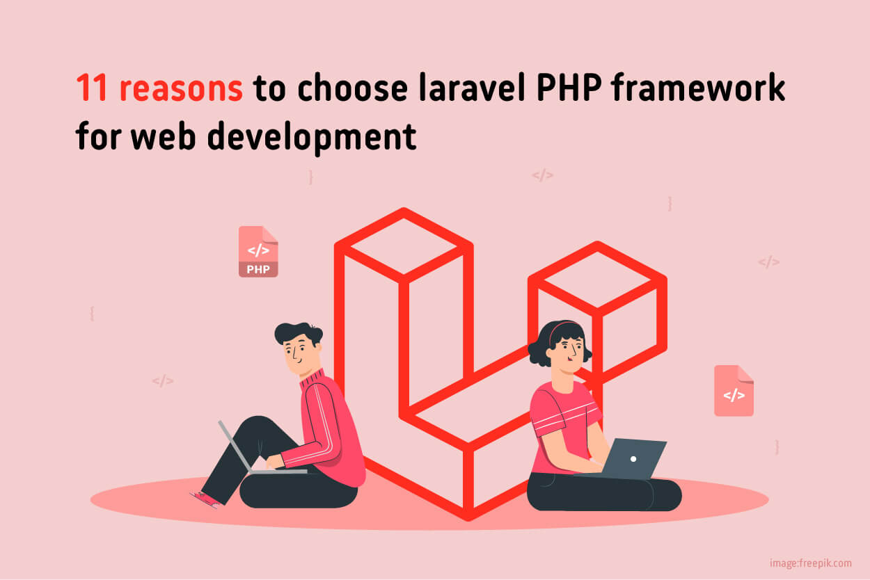 11 Reasons to choose Laravel the PHP framework for Web Development