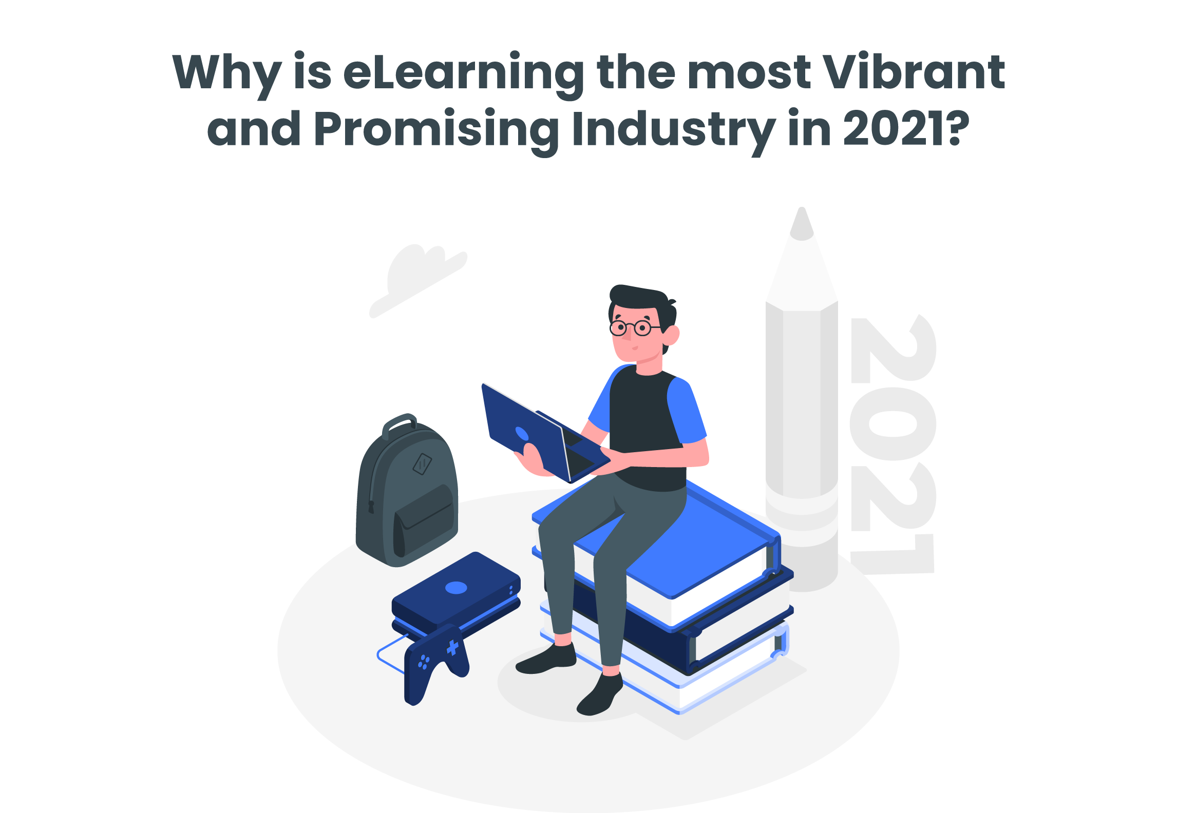 Why is eLearning the most Vibrant and Promising Industry in 2021?