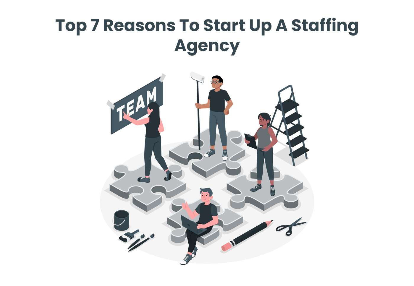 Top 7 Reasons To Start Up A Staffing Agency